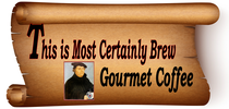 THIS IS MOST CERTAINLY BREW GOURMET COFFEE